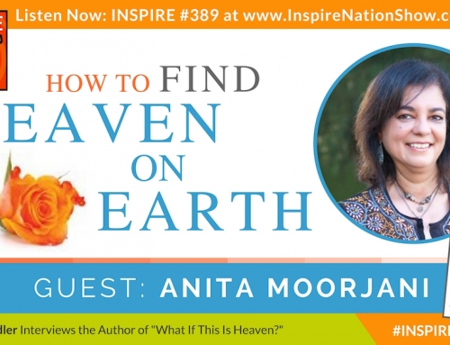 """INSPIRE #388: HOW TO FIND HEAVEN ON EARTH! + Meditation! (Anita Moorjani, """"What If This Is Heaven?"""")"""