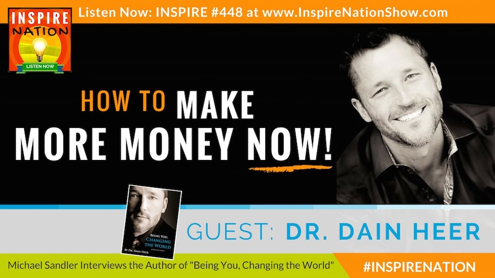 Listen to Michael Sandler's interview with Dr Dain Heer on making more money!