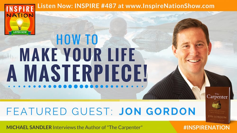 Listen to Michael Sandler's interview with Jon Gordon on The Carpenter and turning your life into a masterpiece.