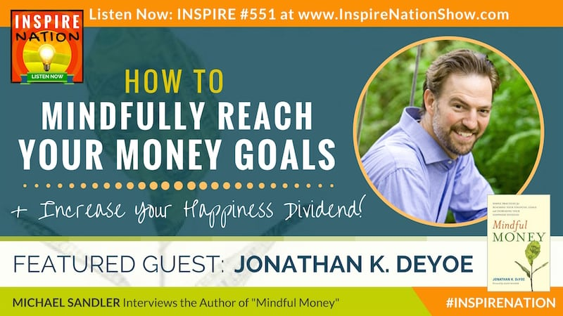 Michael Sandler interviews Jonathan DeYoe on Mindful Money and simple practices to reach your financial goals and increase your happiness dividend!