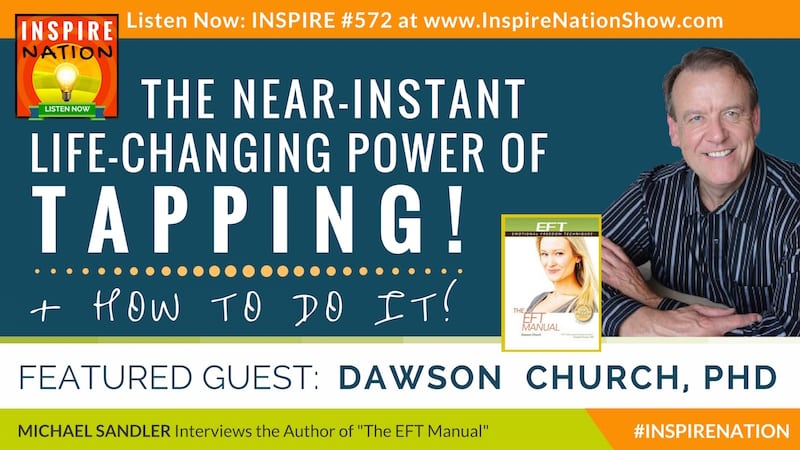 Michael Sandler interviews Dawson Church on putting an end to stress, anxiety and even PTSD in single session therapy with EFT tapping!