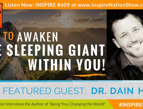 "INSPIRE #609: HOW TO AWAKEN THE SLEEPING GIANT WITHIN YOU!!! (Dr. Dain Heer, ""Being You Changing The World"")"