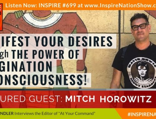 "INSPIRE #699: MANIFEST YOUR DESIRES THROUGH THE POWER OF IMAGINATION & CONSCIOUSNESS! (Mitch Horowitz, ""At Your Command and Five Lessons"")"
