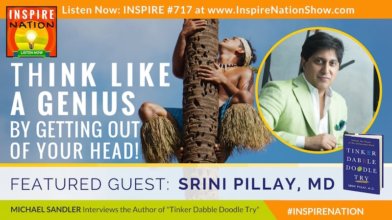 Michael Sandler interviews Dr Srini Pillay on the power of getting out of your head to think like a genius!