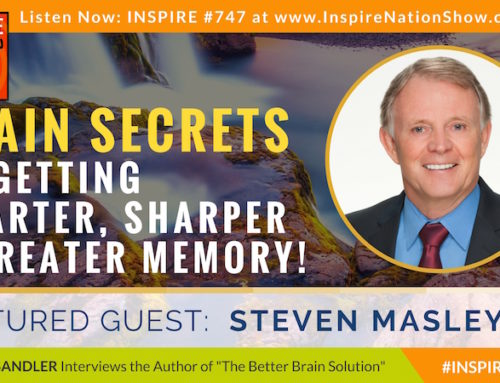 "INSPIRE #747: BRAIN SECRETS TO GETTING SMARTER, SHARPER & GREATER MEMORY! (Dr. Steven Masley, 'The Better Brain Solution"")"