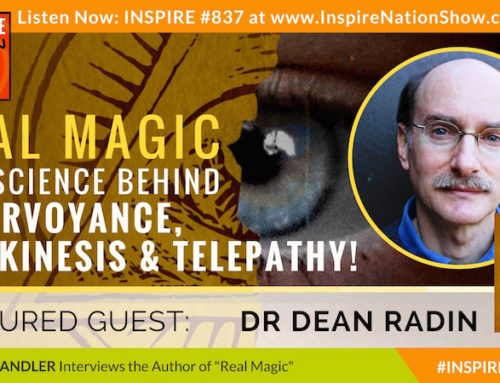 "INSPIRE #837: THE SCIENCE BEHIND CLAIRVOYANCE, TELEKINESIS & TELEPATHY! (Dr. Dean Radin, ""Real Magic"")"