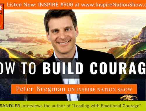 "INSPIRE #900: HOW TO BUILD COURAGE! + Guided Meditation! (Peter Bregman, ""Leading with Emotional Courage"")"