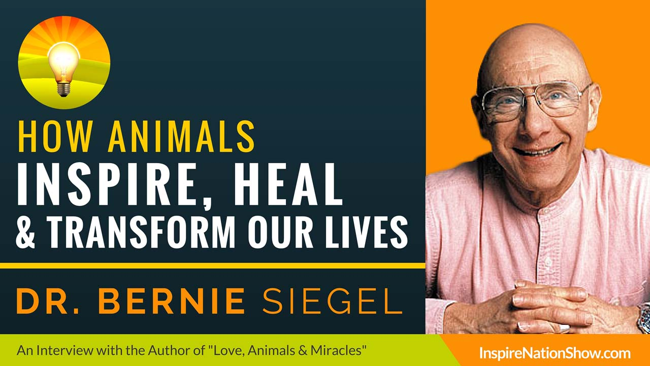 Dr-Bernie-Siegel-Inspire-Nation-Show-podcast-Love-Animals-Miracles-Medicine-alternative-healing-power-of-touch-reincarnation-past-lives-spiritual-self-help