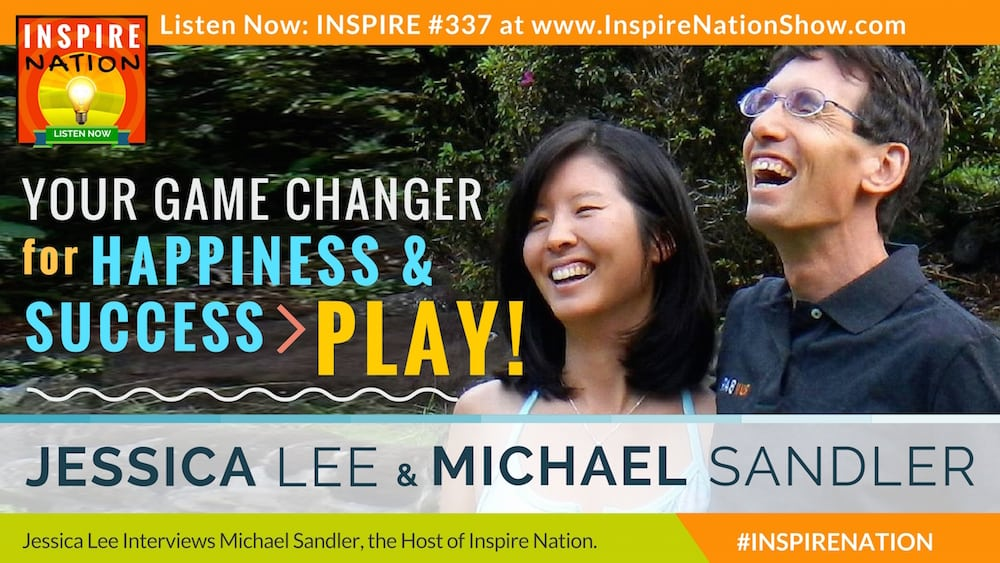 Listen to Michael Sandler and Jessica talk about the importance of integrating a little play into your day.