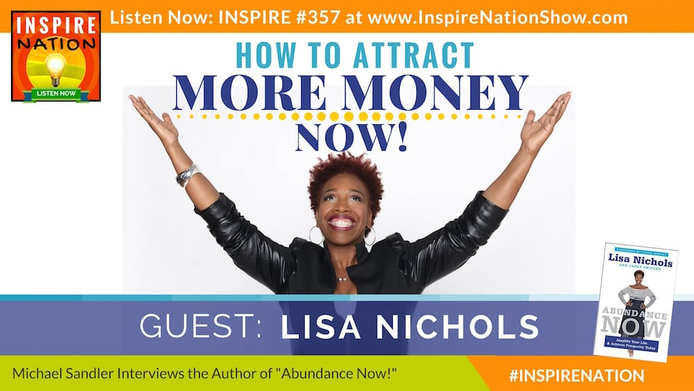 Listen to Michael Sandler's interview with Lisa Nichols on how to start attracting money into your life now!