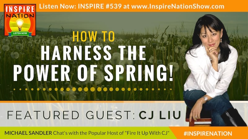 Michael Sandler and CJ Liu chat about harness the energy of Springtime!