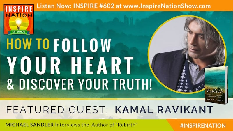 Michael Sandler interviews Kamal Ravkiant on folling your heart and living your truth!