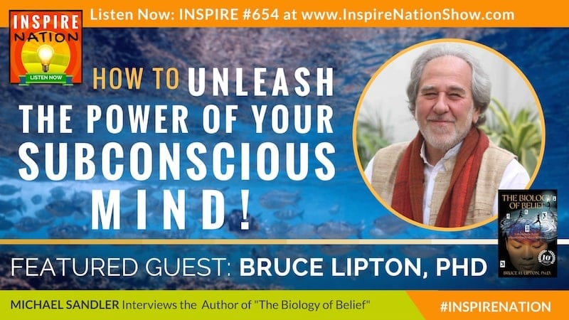 Michael Sandler interviews Bruce Lipton, PhD on the 10th Anniversary Edition of TheBiology of Belief, epigentics and reprogramming your subconscious!
