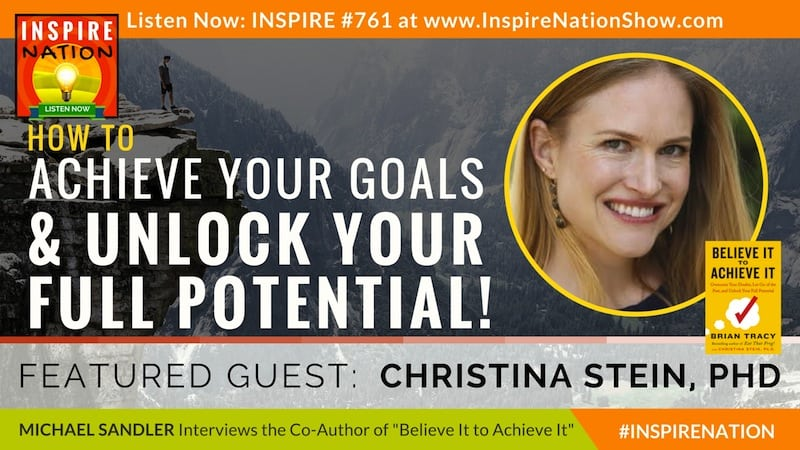 Michael Sandler interviews Dr Christina Stein on Believe It to Achieve It! co-authored with her father, Brian Tracy.