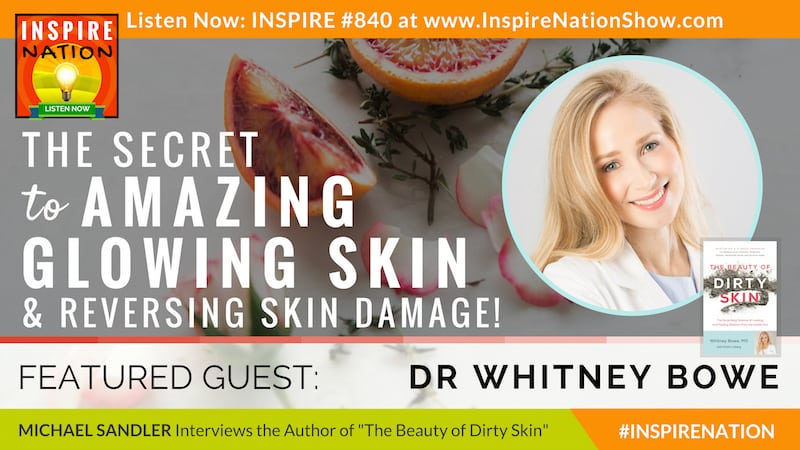 Michael Sandler interviews Dr Whitney Bowe on The Beauty of Dirty Skin and reversing skin damage for amazing glowing skin!