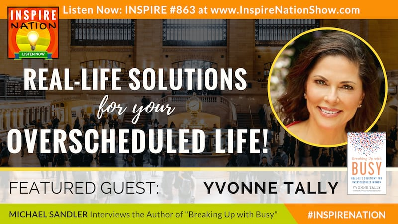 Michael Sandler interviews Yvonne Tally on real-solutions for overscheduled people!