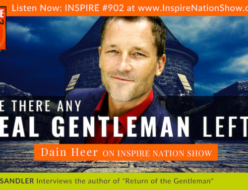 "INSPIRE #902: ARE THERE ANY GENTLEMAN LEFT? HOW TO FIND, BECOME, OR MAKE A REAL GENTLEMAN! (Dr. Dain Heer, ""Return Of The Gentleman"")"