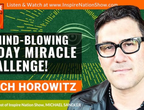 "INSPIRE #1000: THE MIND-BLOWING 10 DAY MIRACLE CHALLENGE! (Mitch Horowitz, ""The Miracle Club"")"