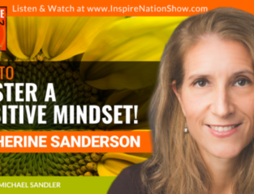 "INSPIRE #1032: HOW TO SHIFT YOUR MINDSET TO THE POSITIVE!!! (Dr. Catherine A. Sanderson, ""Positive Shift"")"