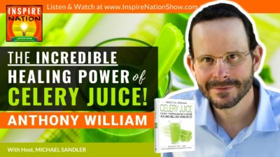 Michael Sandler interviews Medical Medium Anthony William on the life changing health benefits of drinking celery juice!