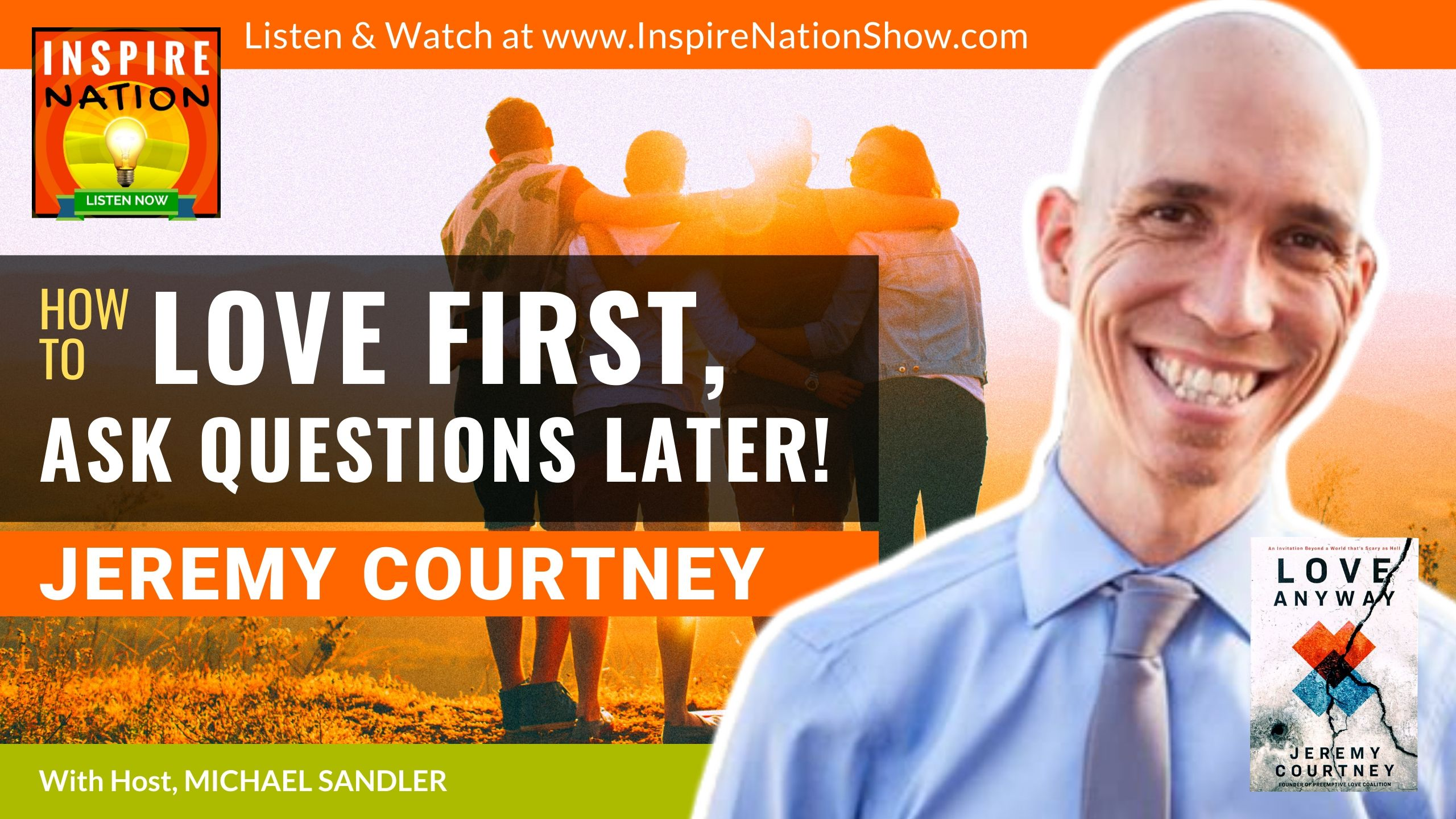 Michael Sandler interviews Jeremy Courtney, cofounder of Preemptive Love, on how loving first is the answer to ending war